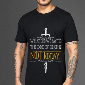 What do we say to the god of death Not Today Game Of Thrones sword john snow shirt