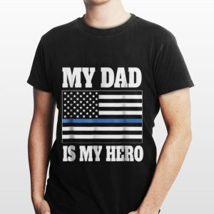 American Flag My Dad Is My Hero Police Son or Daughter shirt