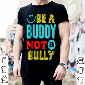 Be A Buddy Not A Bully  shirt