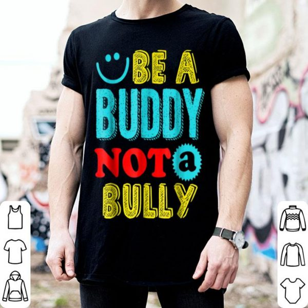 Be A Buddy Not A Bully  shirt