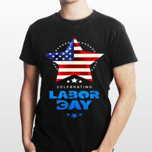 Celebrating Labor Day And 4th Of July shirt
