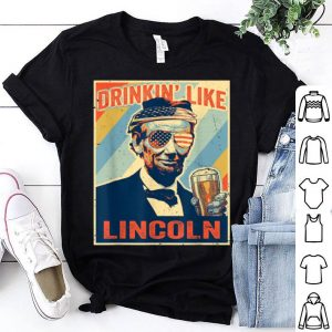 Drinkin Like Abraham Lincoln Beer Drinking 4th of July shirt
