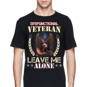 Dysfunctional Veteran Leave Me Alone T Vetran shirt