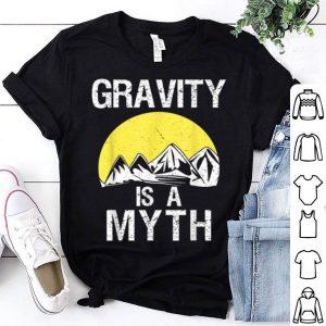 Gravity Is A Myth Rock Climber Climbing Ny Bouldering shirt