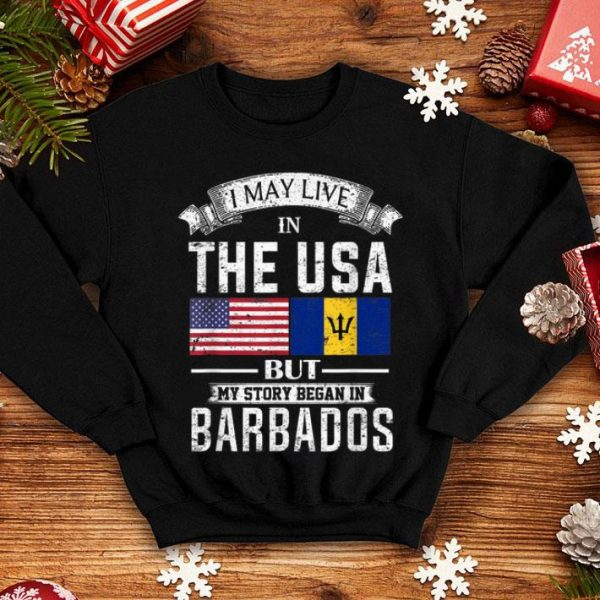 I May Live in USA But My Story Began in Barbados shirt