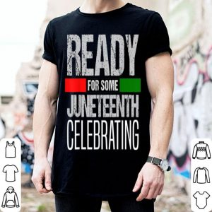 Juneteenth Independence 1865 - Ready For Some Celebration shirt