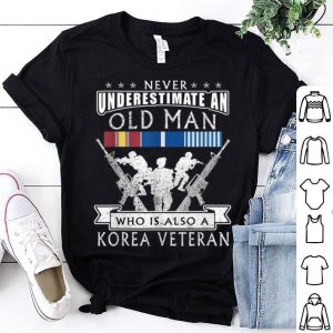 Never Underestimate An Old Man Who Is Also A Korea Veteran shirt