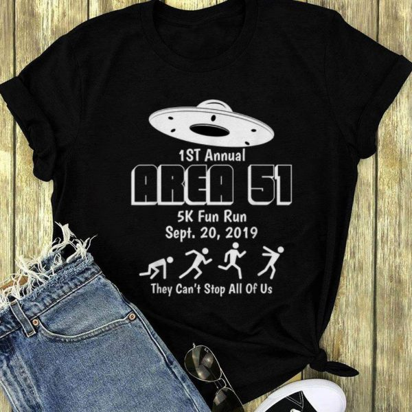1st Annual Area 51 5k Fun Run They Can't Stop All Of Us long sleeve