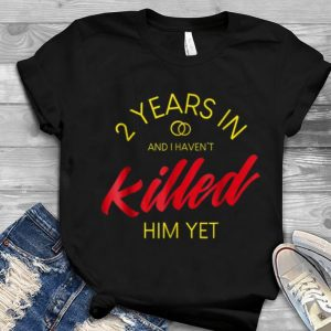 2 Years In And I Haven't Killed him Yet Youth tee