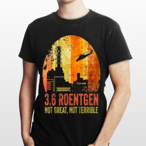 3.6 Roentgen Not Great Not Terrible Chernobyl Vintage Retro shirt