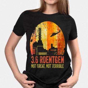 3.6 Roentgen Not Great Not Terrible Chernobyl Vintage Retro shirt