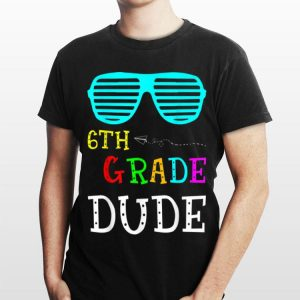 6th Sixth Grade Dude Back To School shirt