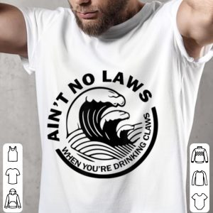 Ain't No Laws When You're Drinking Claws Youth tee