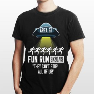 Area 51 Fun Run They Can't Stop All of Us Storm Area 51 shirt