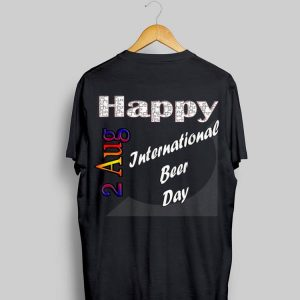 Aug 2nd International Beer Day Fun Idea shirt