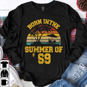 Awesome Born In The Summer Of 69 Vintage shirt