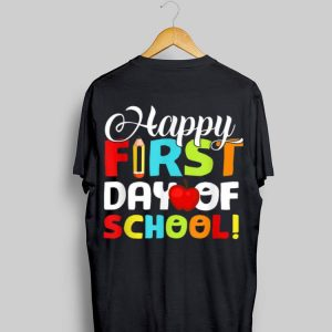 Happy First Day Of School Teachers Students Parents shirt