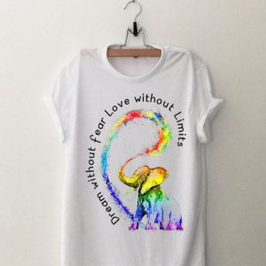 LGBT Dream Without Fear Love Without Limits Elephant shirt