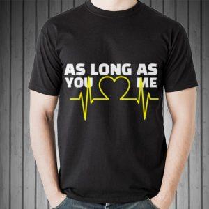Original As Long As You Love Me Heart Beat shirt
