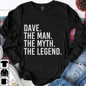 Original Dave The Man The Myth The Legend shirt