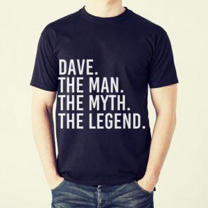 Original Dave The Man The Myth The Legend shirt