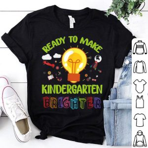Ready To Make Kindergarten Brighter Teacher Back To School shirt
