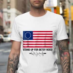 Stand Up For Betsy Ross Flag The Rush Limbaugh Show Signature shirt