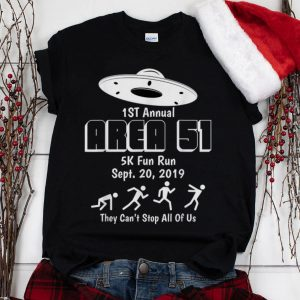 The Best 1st Annual Area 51 5k Fun Run They Can't Stop All Of Us shirt