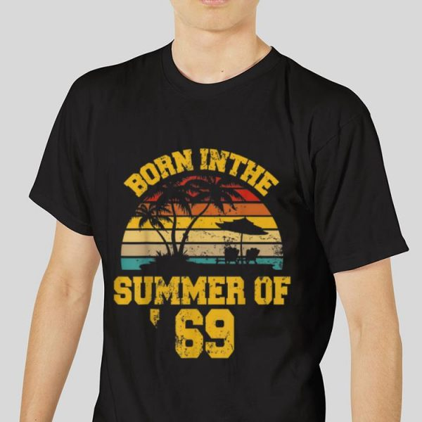 The best trend Born In The Summer Of 69 Vintage shirt