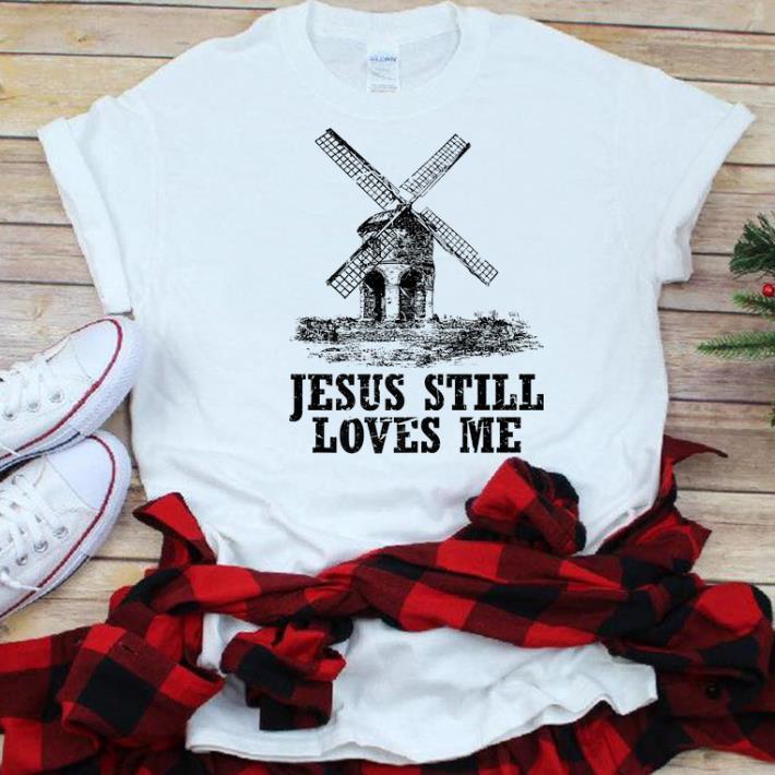 The best trend Jesus Still Loves me the windmill shirt 1 - The best trend Jesus Still Loves me the windmill shirt