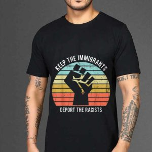 The best trend Keep The Immigrants Deport The Racists The Fist Vintage shirt