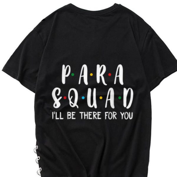 The best trend Para Squad I'll Be There For You shirt