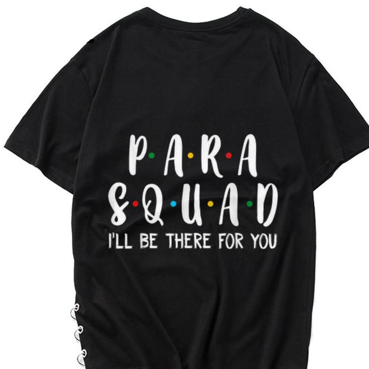 The best trend Para Squad I ll Be There For You shirt 1 - The best trend Para Squad I'll Be There For You shirt