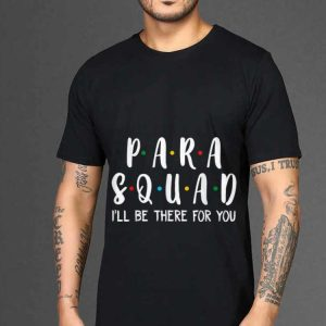 The best trend Para Squad I'll Be There For You shirt 1