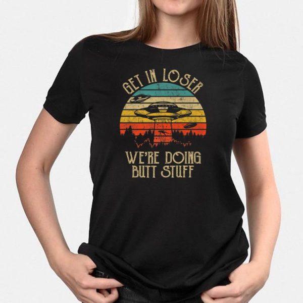 Vintage Get In Loser We're Doing Butt Stuff UFO Alien shirt