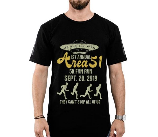 1st Annual Area 51 5k Fun Run They Can't Stop All Of Us shirt