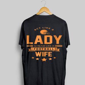 Act Like A Lady Scream Like A Footbal Wife shirt
