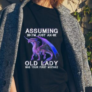 Awesome Dragon Assuming I'm Just An Old lady Was Your First Mistake shirt 1