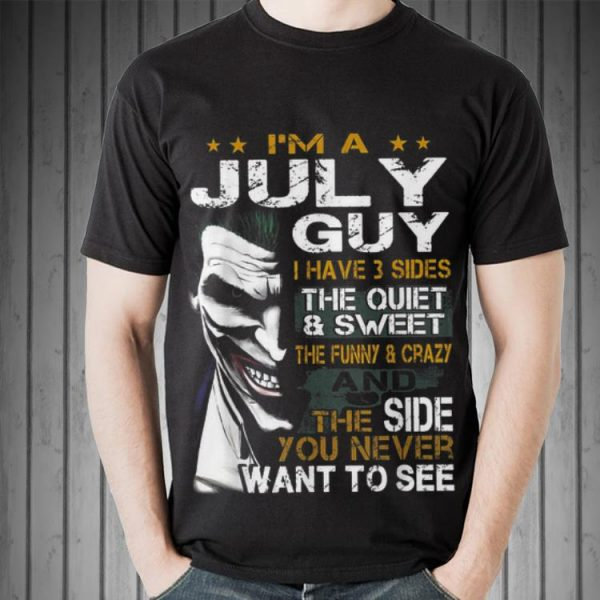 Awesome Joker I'm A July Guy I Have 3 Side The Quiet And Sweet shirt