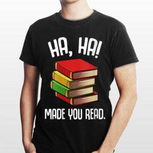 Ha Ha Made You Read shirt