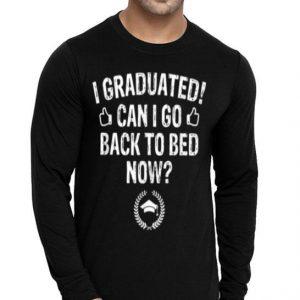 I Graduated I Go Back to Bed Now Graduation shirt