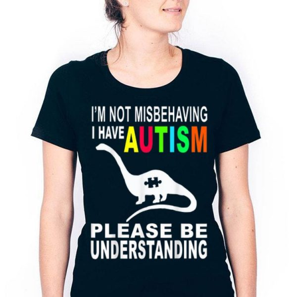 I'm Not Misbehaving I Have Autism Please Be Understanding shirt