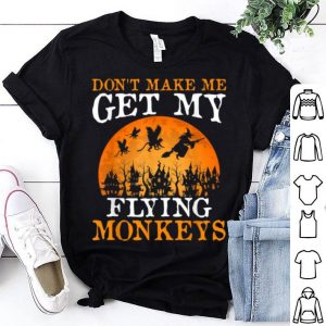 Nice Don't Make Me Get My Flying Monkeys Halloween Costume Gift shirt
