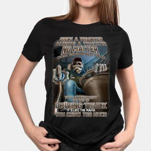 Once A Trucker Always A Trucker No Matter Where You Go Or What You Do shirt