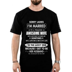 Sorry Ladies I'm Married To A Freaking Awesome Wife shirt