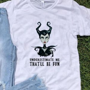 Maleficent Underestimate Me That'll Be Fun Halloween Witch shirt