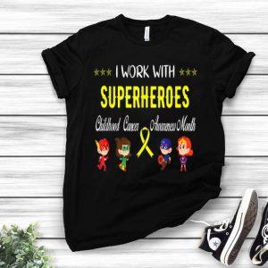 Childhood Cancer Awareness - I Work With Superheroes shirt