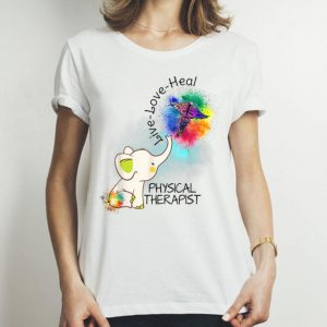 Elephant Live Love Heal Physical Therapist shirt