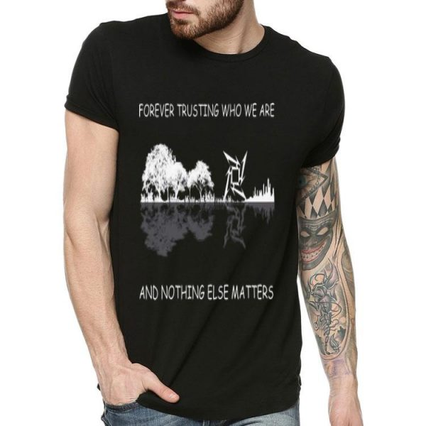 Forever Trusting Who We Are And Nothing Else Matters Guitar Lake shirt