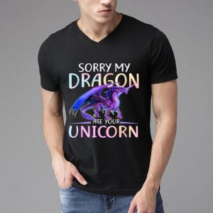 Funny Sorry My Dragon Ate Your Unicorn shirt